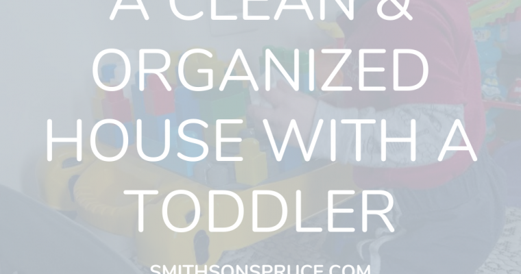 How I Manage a Clean and Organized House with a Toddler