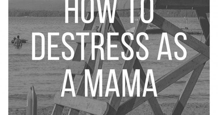 How to Destress as a Mama